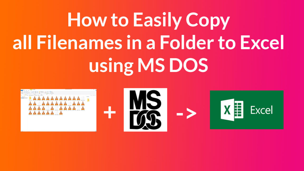 you how to easily copy all filenames in window folders to Microsoft Excel using MSDOS