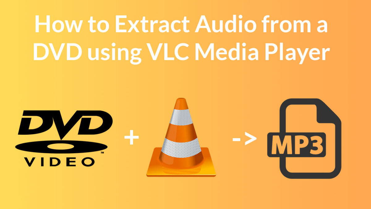 How to extract mp3 audio from DVD using VLC media player